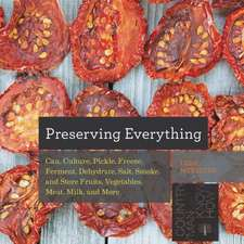 Preserving Everything – Can, Culture, Pickle, Freeze, Ferment, Dehydrate, Salt, Smoke, and Store Fruits, Vegetables, Meat, Milk, and More