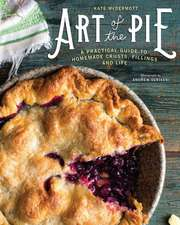 Art of the Pie – A Practical Guide to Homemade Crusts, Fillings, and Life