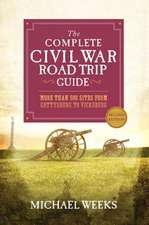 The Complete Civil War Road Trip Guide – More than 500 Sites from Gettysburg to Vicksburg