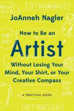 How to Be an Artist Without Losing Your Mind, Your Shirt, Or Your Creative Compass – A Practical Guide