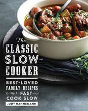 The Classic Slow Cooker – Best–Loved Family Recipes to Make Fast and Cook Slow