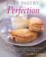 Puff Pastry Perfection:  More Than 175 Recipes for Appetizers, Entrees, and Sweets Made with Frozen Puff Pastry Dough