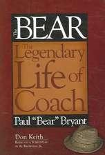 """The Bear:  The Legendary Life of Coach Paul """"Bear"""" Bryant"""