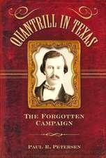 Quantrill in Texas:  The Forgotten Campaign