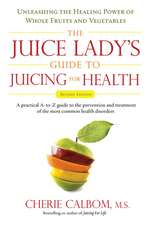The Juice Lady's Guide to Juicing for Health:  Unleashing the Healing Power of Whole Fruits and Vegetables