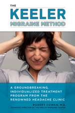 The Keeler Migraine Method:  A Groundbreaking, Individualized Treatment Program from the Renowned Headache Treatment Clinic