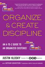 Organize & Create Discipline: An A-to-Z Guide to an Organized Existence