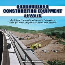 Roadbuilding Construction Equipment at Work:  Building the Early Interstate Highways Through New England's Green Mountains