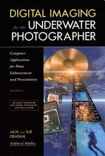 Digital Imaging For The Underwater Photographer 2ed: Computer Applications for Photo Enhancement and Presentation