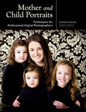 Mother And Child Portraits: Techniques for Professional Photographers