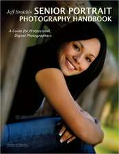 Jeff Smith's Senior Portriat Photography Handbook: A Guide for Professional Digital Photographers