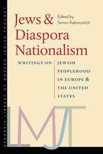 Jews and Diaspora Nationalism: Writings on Jewish Peoplehood in Europe and the United States