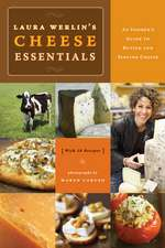 Laura Werlin's Cheese Essentials:  An Insider's Guide to Buying and Serving Cheese with 50 Recipes