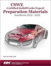 CSWE - Certified SolidWorks Expert Preparation Materials: SolidWorks 2010-2015