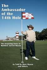 The Ambassador of the 14th Hole:  The Inspiring Story of Matthew Jarrett Mason