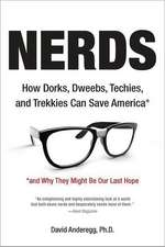 Nerds:  How Dorks, Dweebs, Techies, and Trekkies Can Save America and Why They Might Be Our Last Hope