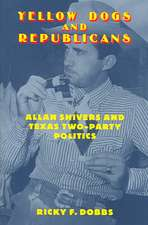 Yellow Dogs and Republicans:  Allan Shivers and Texas Two-Party Politics