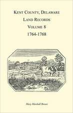 Kent County, Delaware, Land Records. Volume 8:  1764-1768