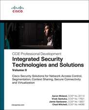 Integrated Security Technologies and Solutions - Volume II: Cisco Security Solutions for Network Access Control, Segmentation, Context Sharing, Secure