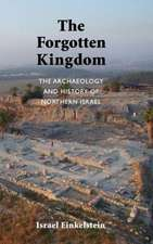 The Archaeology and History of Northern Israel:  The Forgotten Kingdom