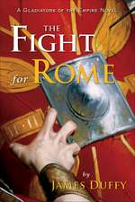The Fight for Rome: A Gladiators of the Empire Novel