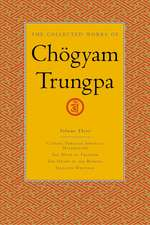 The Collected Works of Chogyam Trungpa, Volume 3:  Cutting Through Spiritual Materialism - The Myth of Freedom - The Heart of the Buddha - Selected Wri