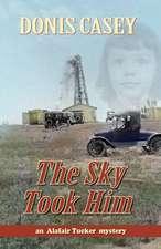 The Sky Took Him:  An Alafair Tucker Mystery