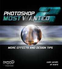 Photoshop Most Wanted 2: More Effects and Design Tips