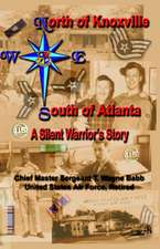 North of Knoxville - South of Atlanta:  A Silent Warrior's Story