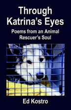 Through Katrina's Eyes:  Poems from an Animal Rescuer's Soul
