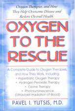 Oxygen to the Rescue:  Oxygen Therapies, and How They Help Overcome Disease and Restore Overall Health
