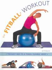 The Fitball Workout:  The Easy Way to a Toned, Flexible Body