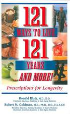 121 Ways to Live 121 Years...and More!:  Prescriptions for Longevity