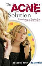 The Acne Solution:  Breakthroughs in Treating Acne That Will Work for You!