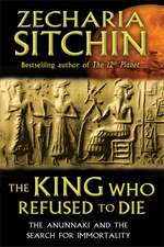 The King Who Refused to Die: The Anunnaki and the Search for Immortality