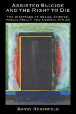 Assisted Suicide and the Right to Die: The Interface of Social Science, Public Policy, and Medical Ethics