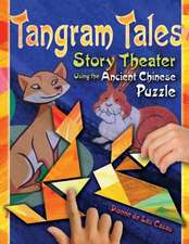 Tangram Tales:  Story Theater Using the Ancient Chinese Puzzle [With Chinese Puzzle]
