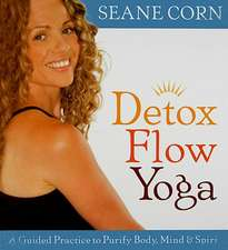 Detox Flow Yoga:  A Guided Practice to Purify Body, Mind & Spirit