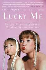 Lucky Me: My Life With, and Without, My Mom, Shirley MacLaine