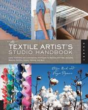 The Textile Artist's Studio Handbook: Traditional and Contemporary Techniques for Working with Fiber, Including Dyeing, Painting, and More