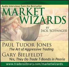 Market Wizards, Disc 4: Interviews with Paul Tudor Jones: The Art of Aggressive Trading & Gary Bielfeldt: Yes, They Do Trade T–Bonds in Peoria