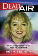 Dead Air:  The Disappearance of Jodi Huisentruit