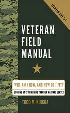 Veteran Field Manual:  Who Am I Now, and How Do I Fit? Looking at Life Through Warfare Lenses