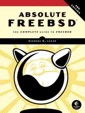 Absolute Freebsd: The Complete Guide To FreeBSD, Third Edition