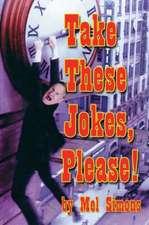 Take These Jokes, Please!