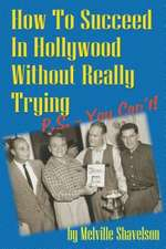 How to Succeed in Hollywood Without Really Trying P.S. - You Can't