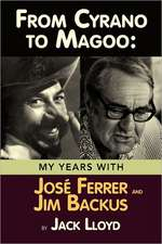 From Cyrano to Magoo:  My Years with Jose Ferrer and Jim Backus