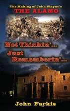 "Not Thinkin'... Just Rememberin'... the Making of John Wayne's ""The Alamo"" (Hardback)"