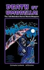 Death by Umbrella! the 100 Weirdest Horror Movie Weapons (Hardback)
