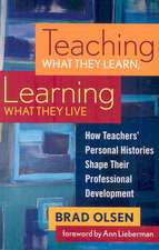 Teaching What They Learn, Learning What They Live:  How Teachers' Personal Histories Shape Their Professional Development